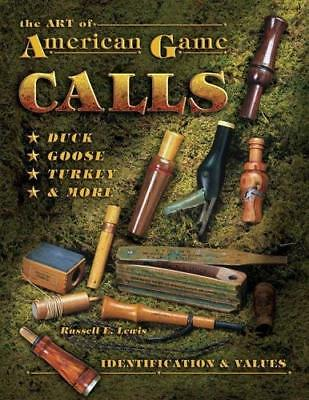 The Art Of American Game Calls: Duck, Goose, Turkey & More: Identification &