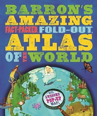 Barron's Amazing Fact-Packed, Fold-Out Atlas of the World: With Awesome...