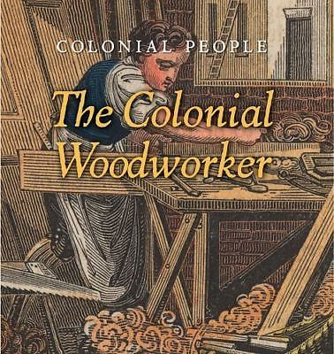 The Colonial Woodworker (Colonial People)