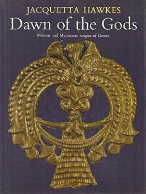 DAWN OF GODS: MINOAN AND MYCENAEAN ORIGINS OF GREECE By Jacquetta Hawkes **NEW**