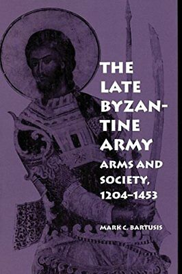 LATE BYZANTINE ARMY: ARMS AND SOCIETY, 1204-1453 ( MIDDLE AGES By Mark C. VG