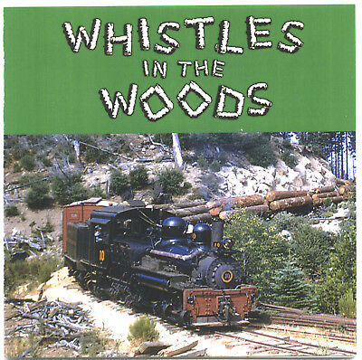 WHISTLES IN THE WOODS! It's Back! Audio CD of Railroad Logging in the West 1950s