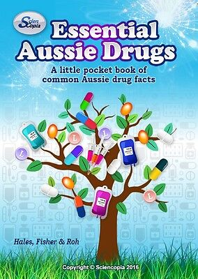 Essential Aussie Drugs: A little pocket book of common Aussie drug facts