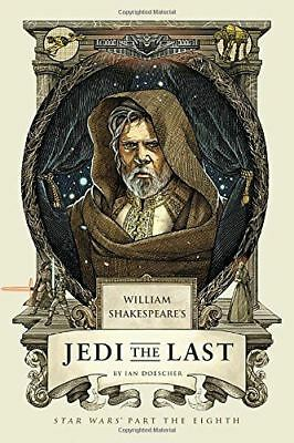 William's Shakespeare's Jedi the Last: Star Wars Part the Eight by Ian Doescher