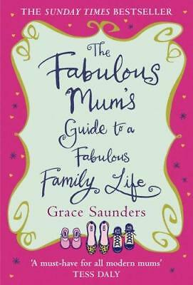 The Fabulous Mum's Guide To A Fabulous Family Life, Grace Saunders, Used; Good B