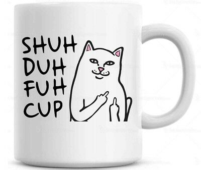 Shuh Duh Fuh Cup Funny Cat Mug  Gift for coworkers or office present