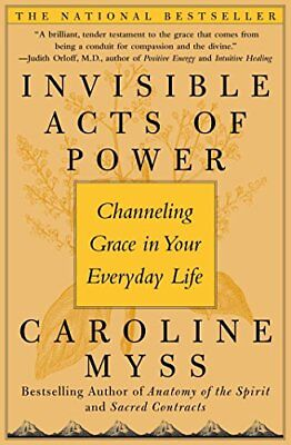 INVISIBLE ACTS OF POWER: CHANNELING GRACE IN YOUR EVERYDAY LIFE By Caroline NEW