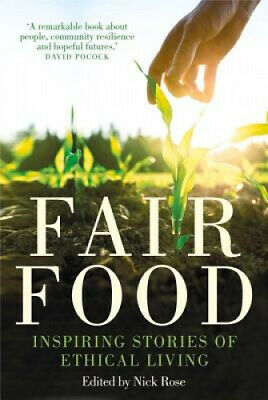 Fair Food: Stories from a Movement Changing the World by Nick Rose.