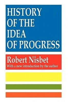 The History of the Idea of Progress by Nisbet.