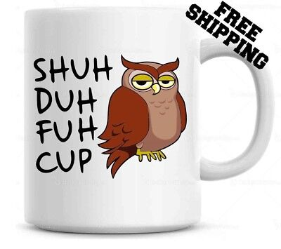 Shuh Duh Fuh Cup Funny Owl Mug  Gift for coworkers or office present