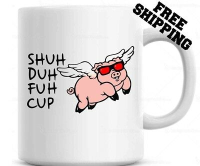 Shuh Duh Fuh Cup Funny Flying Pig Mug  Gift for coworkers or office present