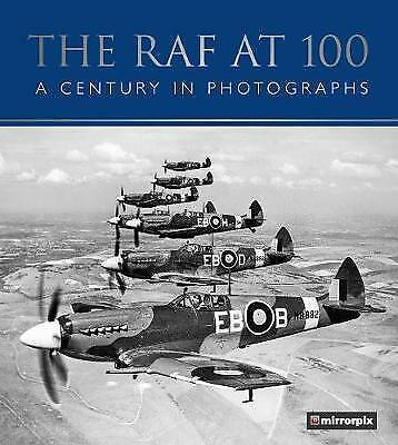 The RAF at 100: A Century in Photographs by Mirrorpix (Hardback, 2017)