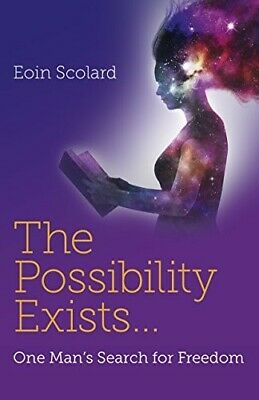 The Possibility Exists : One Man's Search for Freedom - New Book Eoin Scolard