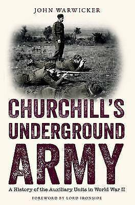 Churchill's Underground Army: A History of the Auxiliary Units in World War...