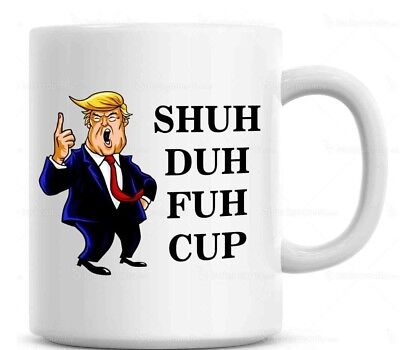 Shuh Duh Fuh Cup Funny Donald Trump Mug  Gift for coworkers President