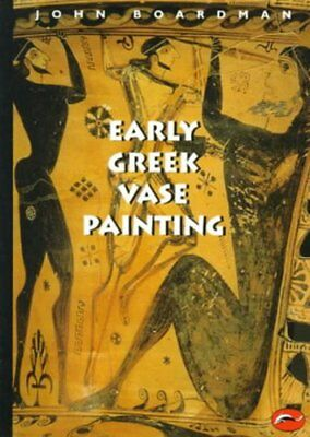 EARLY GREEK VASE PAINTING, 11TH-6TH CENTURIES BC: A HANDBOOK By John Boardman VG