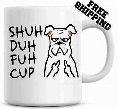 Shuh Duh Fuh Cup Funny Dog Mug  Gift for coworkers or office present
