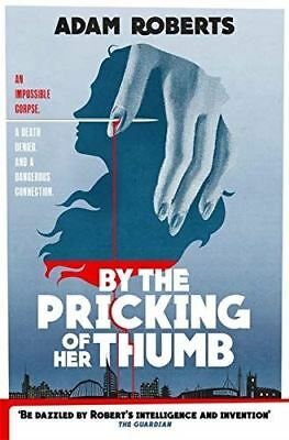 By the Pricking of Her Thumb by Adam Roberts