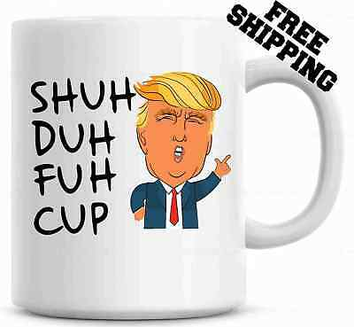 Shuh Duh Fuh Cup Funny Donald Trump Mug  Gift for coworkers President #2