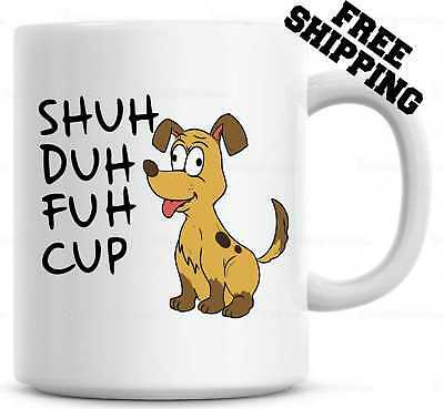 Shuh Duh Fuh Cup Funny Dog Puppy Mug  Gift for coworkers or office present
