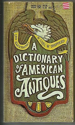 A Dictionary of American Antiques by Carl Drepperd (1970, Paperback) Illustrated
