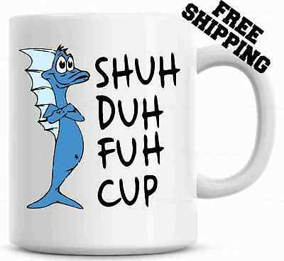 Shuh Duh Fuh Cup Funny Mug  Gift for coworkers or office