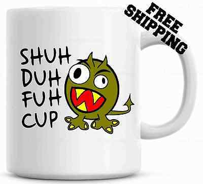 Shuh Duh Fuh Cup Funny Monster  Mug  Gift for coworkers or office