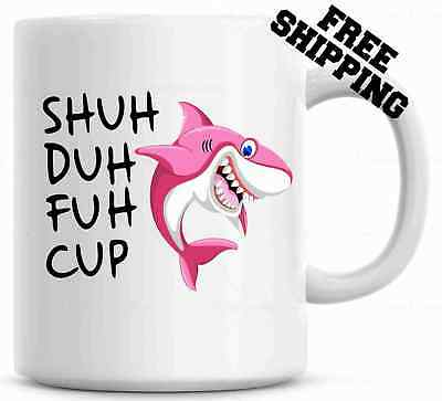 Shuh Duh Fuh Cup Funny Shark Mug  Gift for coworkers or office