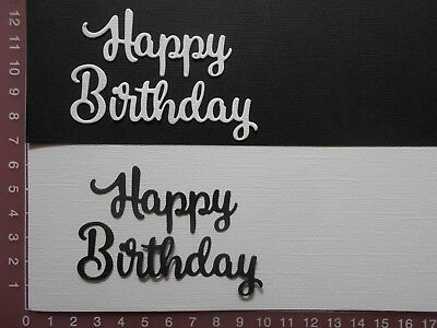 Die Cuts - Happy Birthday x 8, 4 Black and 4 White  Words, Sentiments, Greetings
