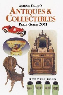 The Antique Trader's Antiques and Collectibles Price Guide, 2001 by Kyle...