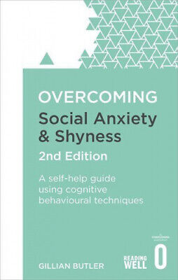 Overcoming Social Anxiety and Shyness, 2nd Edition: A self-help guide using