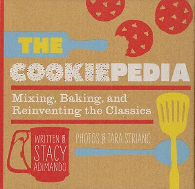 The Cookiepedia: Mixing, Baking, and Reinventing the Classics by Stacy Adimando