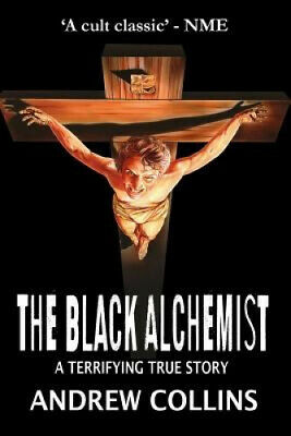 The Black Alchemist: A Terrifying True Story by Andrew Collins.