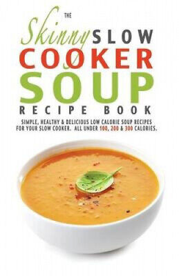 The Skinny Slow Cooker Soup Recipe Book by Cooknation.