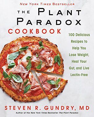 The Plant Paradox Cookbook 100 Delicious Recipes to Help You Lose Weight, Heal