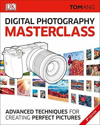 Digital Photography Masterclass, 3rd Edition Advanced Techniques for Creating P