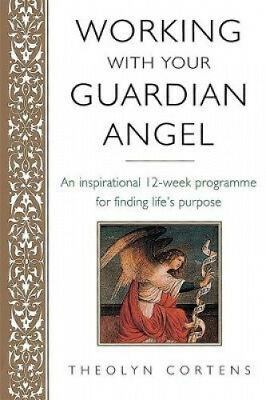 Working with Your Guardian Angel: An Inspirational 12-Week Programme for