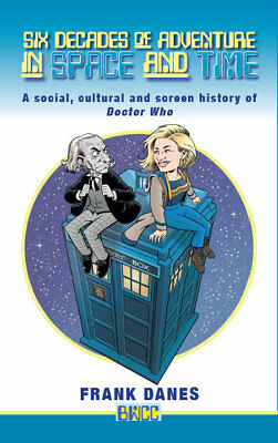 NEW BOOK: Six Decades of Adventure in Space and Time. SIGNED COPY. Doctor Who