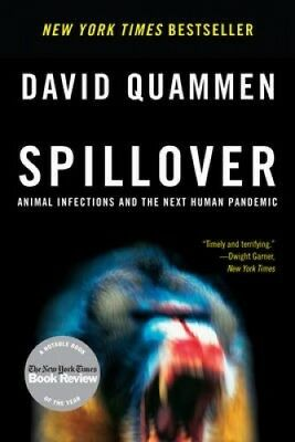 Spillover: Animal Infections and the Next Human Pandemic by David Quammen.