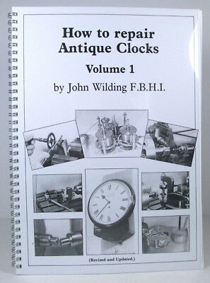 HOW TO REPAIR ANTIQUE CLOCKS Volume 1; John Wilding; Revised and Updated