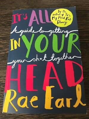 It's All In Your Head: A Guide to Getting Your Sh*t Together by Rae Earl...