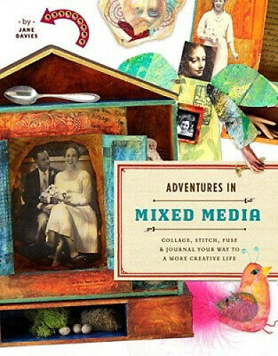 Adventures in Mixed Media: Collage, Stitch, Fuse, and Journal Your Way to a