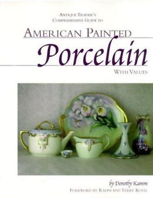 Antique Trader's Comprehensive Guide to American Painted Porcelain with Values,