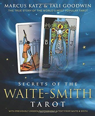 Secrets of the Waite-Smith Tarot The True Story of the Worlds Most Popular Tar