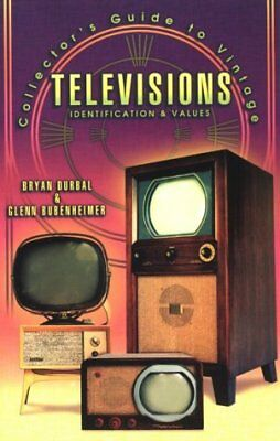 COLLECTOR'S GUIDE TO VINTAGE TELEVISIONS: IDENTIFICATION & VALUES By Glenn