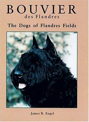 BOUVIER DES FLANDERS: DOGS OF FLANDRES FIELDS By James R. Engel - Hardcover *VG*