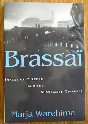 Brassai: Images of Culture and the Surrealist Observer by Marja Warehime