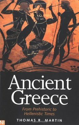 ANCIENT GREECE: FROM PREHISTORIC TO HELLENISTIC TIMES (YALE NOTA By Thomas R. VG