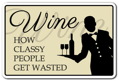 WINE, HOW CLASSY PEOPLE GET WASTED Sign wineglass drink