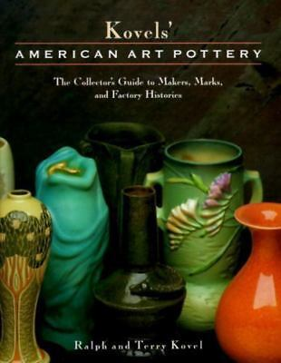 Kovels' American Art Pottery: The Collector's Guide to Makers, Marks, and Factor